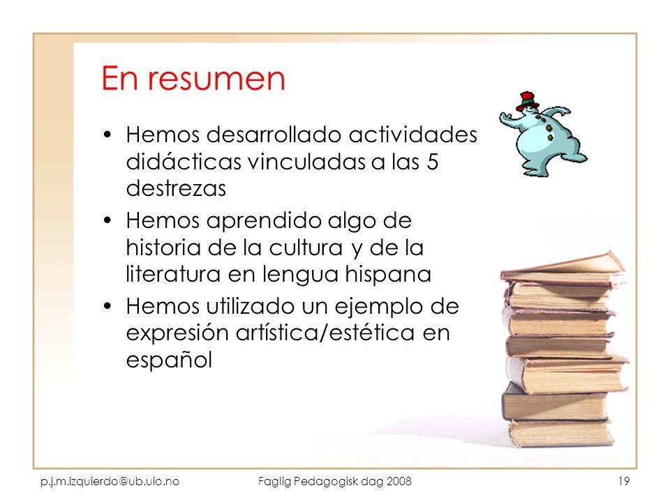 p.j.m.izquierdo@ub.uio.noFaglig Pedagogisk dag 200819 En resumen Hemos desarrollado actividades didácticas vinculadas a las 5 destrezas Hemos aprendid