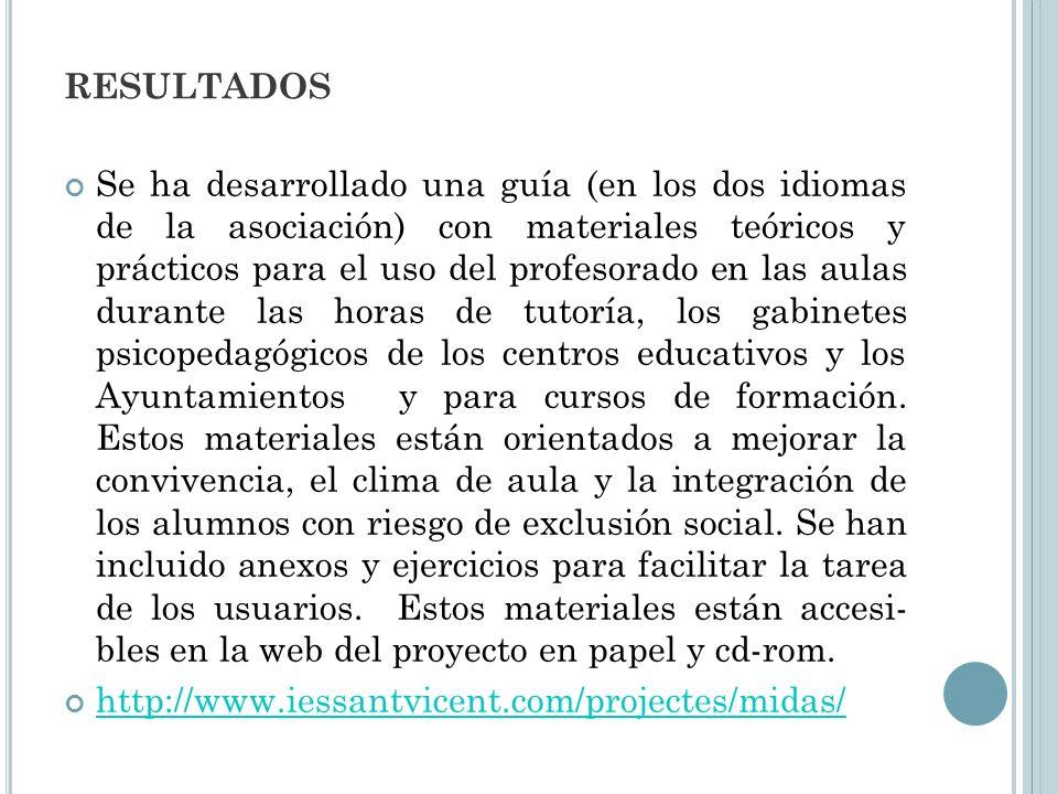 RESULTADOS Se ha desarrollado una guía (en los dos idiomas de la asociación) con materiales teóricos y prácticos para el uso del profesorado en las au
