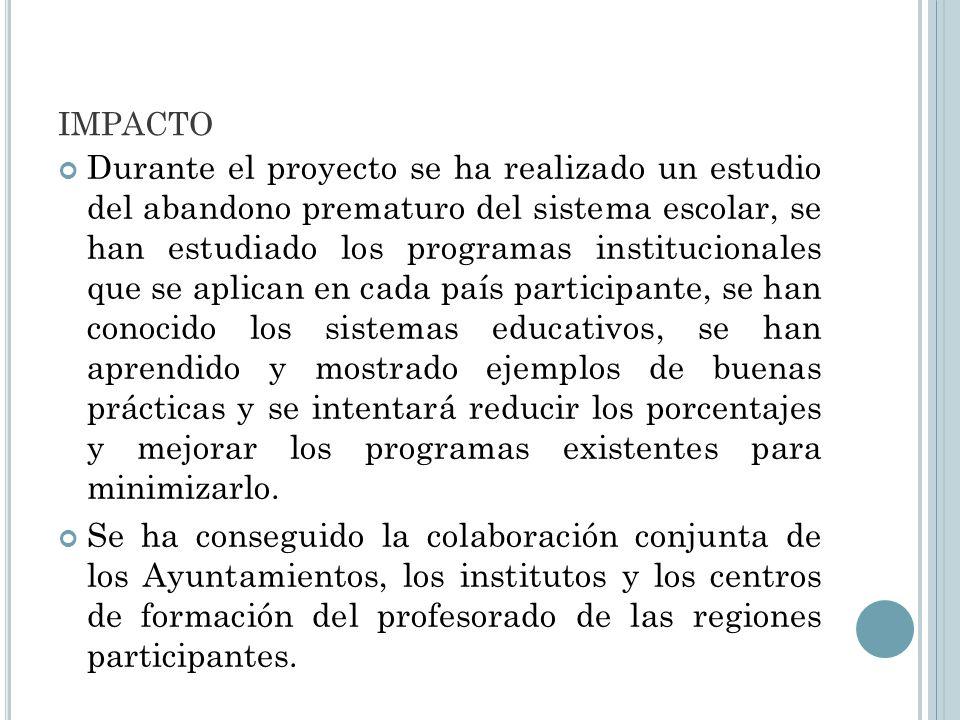 IMPACTO Durante el proyecto se ha realizado un estudio del abandono prematuro del sistema escolar, se han estudiado los programas institucionales que