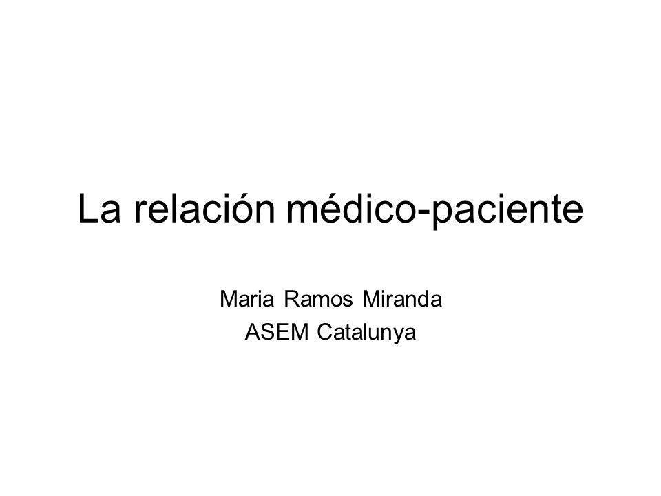 La relación médico-paciente Maria Ramos Miranda ASEM Catalunya