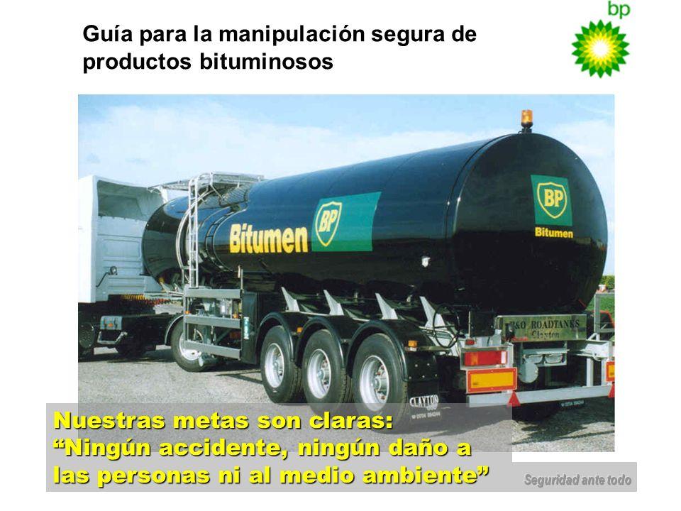 Guía para la manipulación segura de productos bituminosos Nuestras metas son claras: Ningún accidente, ningún daño a las personas ni al medio ambiente