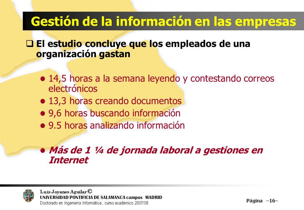 Luis Joyanes Aguilar © UNIVERSIDAD PONTIFICIA DE SALAMANCA campus MADRID Doctorado en Ingeniería Informática, curso académico 2007/08 Página –16– Gest
