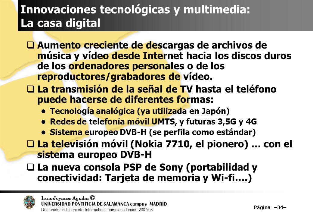 Luis Joyanes Aguilar © UNIVERSIDAD PONTIFICIA DE SALAMANCA campus MADRID Doctorado en Ingeniería Informática, curso académico 2007/08 Página –34– Inno