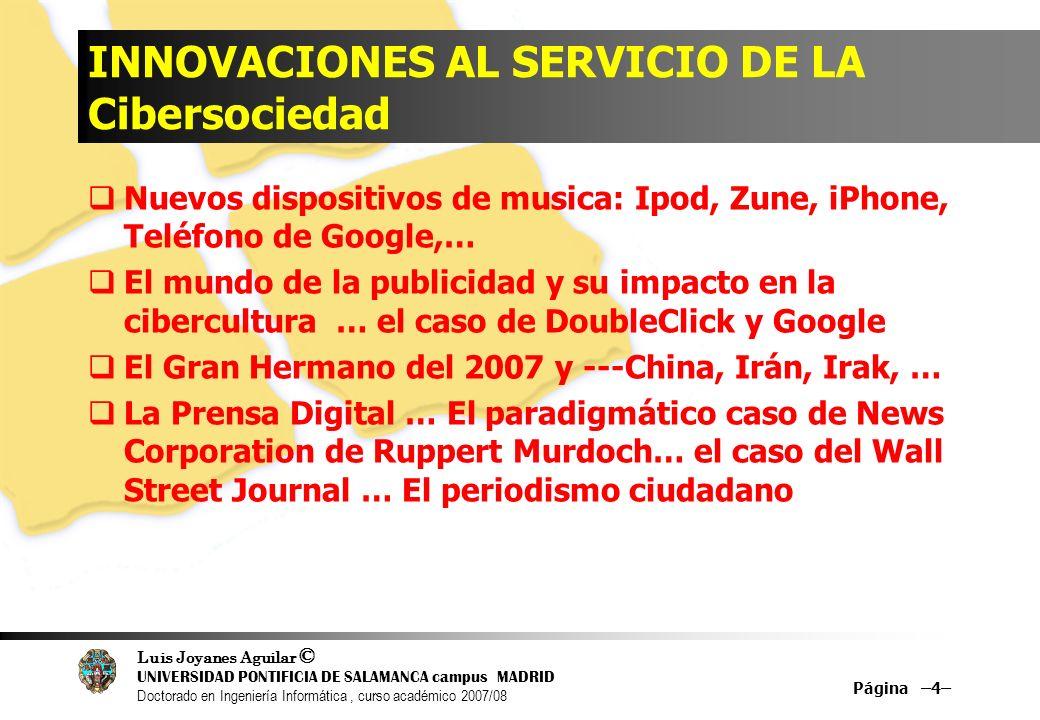Luis Joyanes Aguilar © UNIVERSIDAD PONTIFICIA DE SALAMANCA campus MADRID Doctorado en Ingeniería Informática, curso académico 2007/08 INNOVACIONES AL