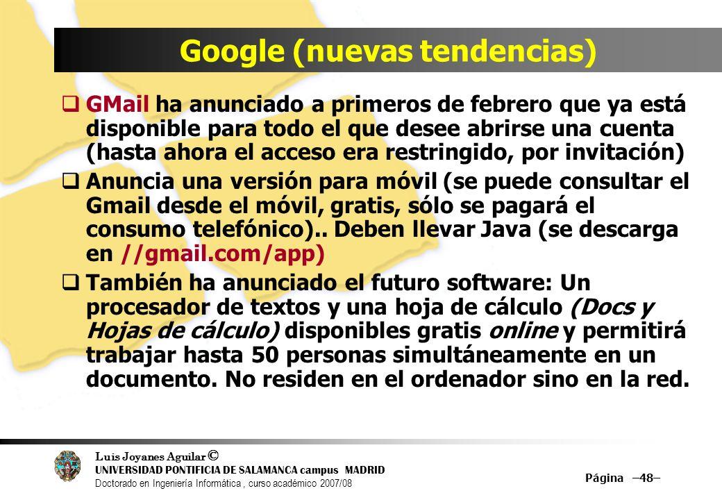 Luis Joyanes Aguilar © UNIVERSIDAD PONTIFICIA DE SALAMANCA campus MADRID Doctorado en Ingeniería Informática, curso académico 2007/08 Página –48– Goog