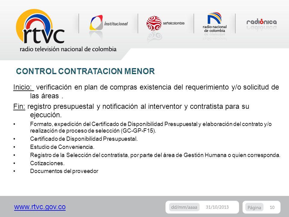 www.rtvc.gov.co 10 31/10/2013 Inicio: verificación en plan de compras existencia del requerimiento y/o solicitud de las áreas. Fin: registro presupues