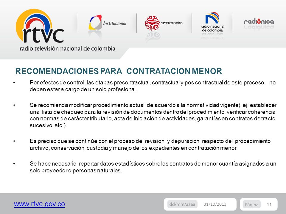 www.rtvc.gov.co 11 31/10/2013 Por efectos de control, las etapas precontractual, contractual y pos contractual de este proceso, no deben estar a cargo