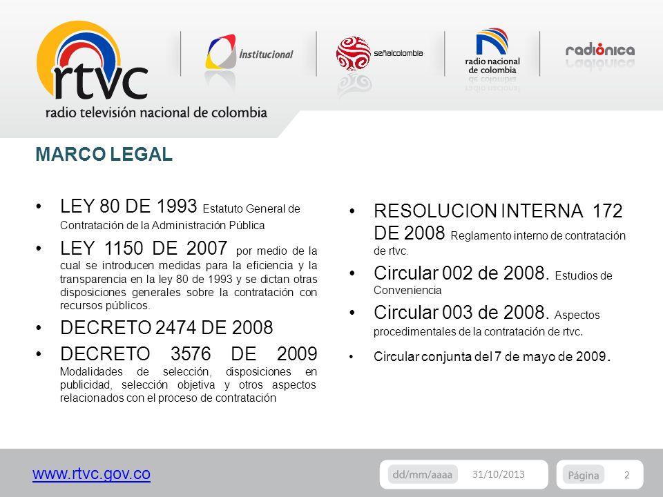www.rtvc.gov.co 2 31/10/2013 MARCO LEGAL LEY 80 DE 1993 Estatuto General de Contratación de la Administración Pública LEY 1150 DE 2007 por medio de la
