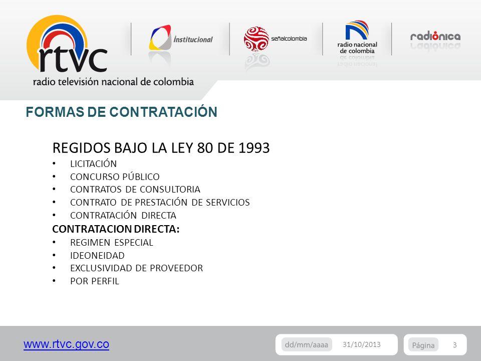 www.rtvc.gov.co 3 31/10/2013 FORMAS DE CONTRATACIÓN REGIDOS BAJO LA LEY 80 DE 1993 LICITACIÓN CONCURSO PÚBLICO CONTRATOS DE CONSULTORIA CONTRATO DE PR