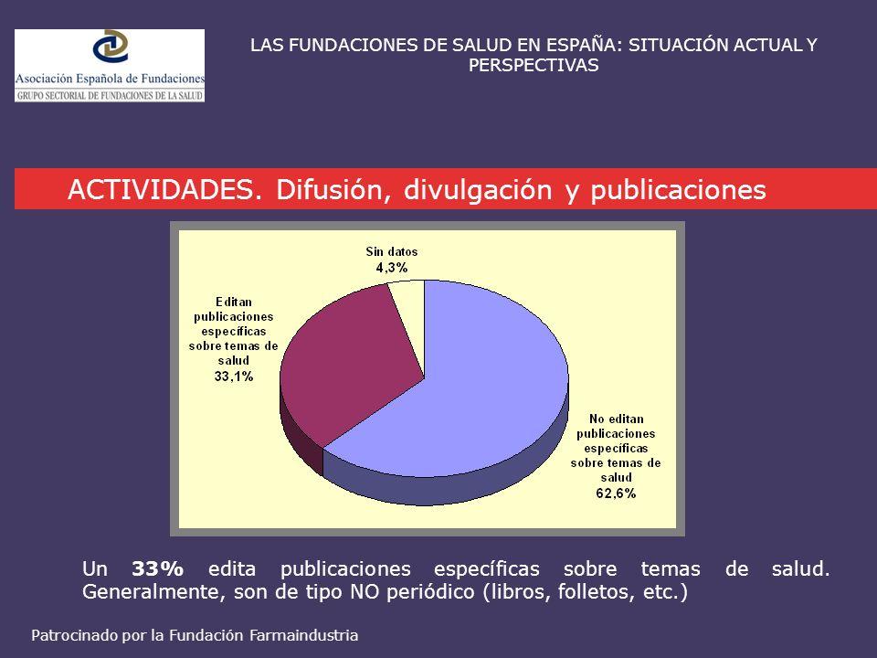 ACTIVIDADES. Difusión, divulgación y publicaciones LAS FUNDACIONES DE SALUD EN ESPAÑA: SITUACIÓN ACTUAL Y PERSPECTIVAS Un 33% edita publicaciones espe