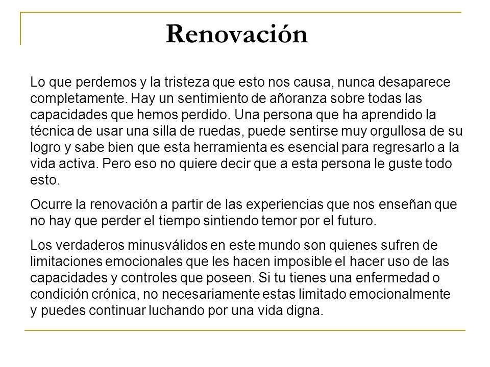 Renovación Lo que perdemos y la tristeza que esto nos causa, nunca desaparece completamente. Hay un sentimiento de añoranza sobre todas las capacidade