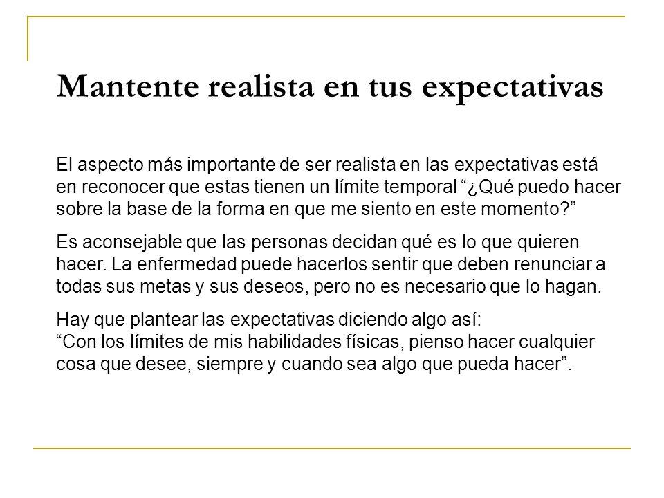 Mantente realista en tus expectativas El aspecto más importante de ser realista en las expectativas está en reconocer que estas tienen un límite tempo