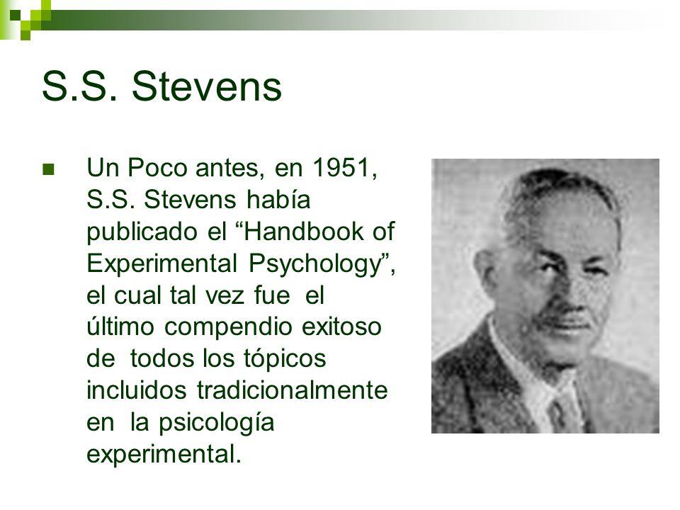 S.S. Stevens Un Poco antes, en 1951, S.S. Stevens había publicado el Handbook of Experimental Psychology, el cual tal vez fue el último compendio exit