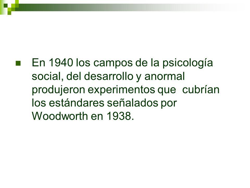 En 1940 los campos de la psicología social, del desarrollo y anormal produjeron experimentos que cubrían los estándares señalados por Woodworth en 193