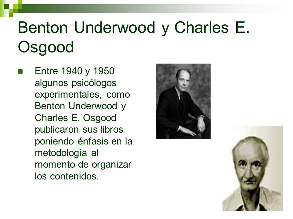 Benton Underwood y Charles E. Osgood Entre 1940 y 1950 algunos psicólogos experimentales, como Benton Underwood y Charles E. Osgood publicaron sus lib