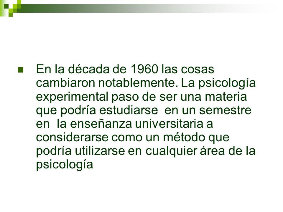 En la década de 1960 las cosas cambiaron notablemente. La psicología experimental paso de ser una materia que podría estudiarse en un semestre en la e