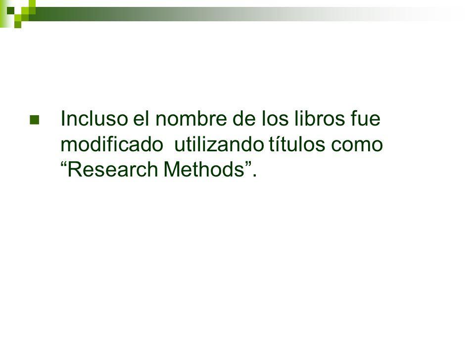 Incluso el nombre de los libros fue modificado utilizando títulos como Research Methods.