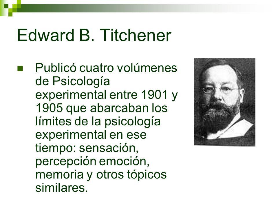 Edward B. Titchener Publicó cuatro volúmenes de Psicología experimental entre 1901 y 1905 que abarcaban los límites de la psicología experimental en e