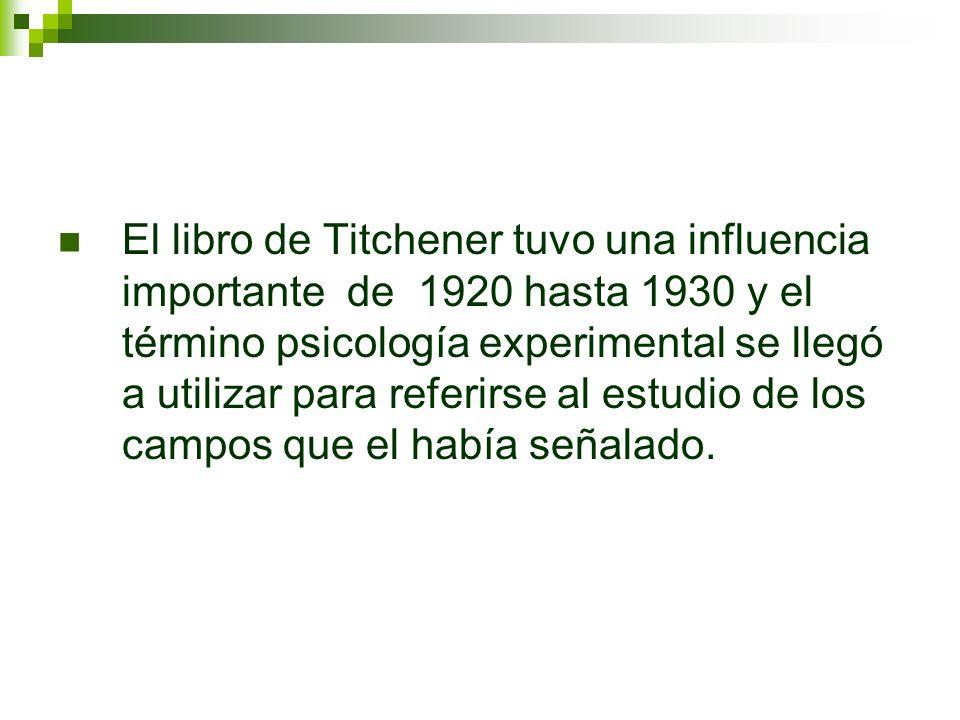 El libro de Titchener tuvo una influencia importante de 1920 hasta 1930 y el término psicología experimental se llegó a utilizar para referirse al est