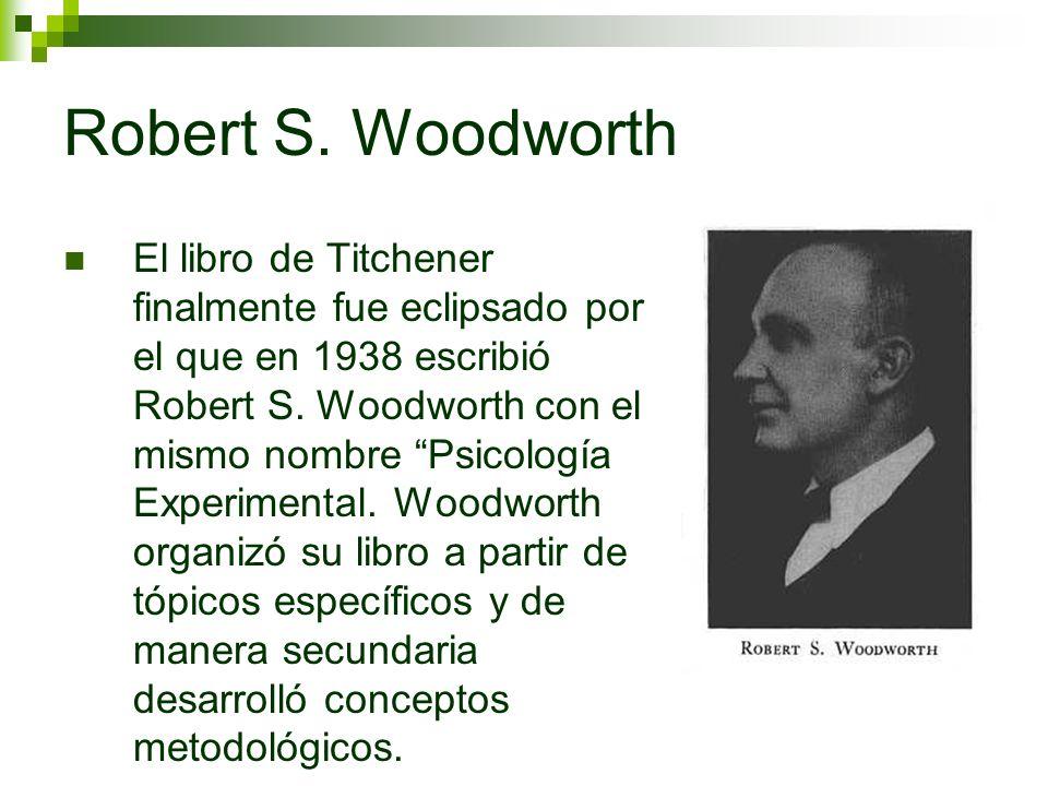 Robert S. Woodworth El libro de Titchener finalmente fue eclipsado por el que en 1938 escribió Robert S. Woodworth con el mismo nombre Psicología Expe
