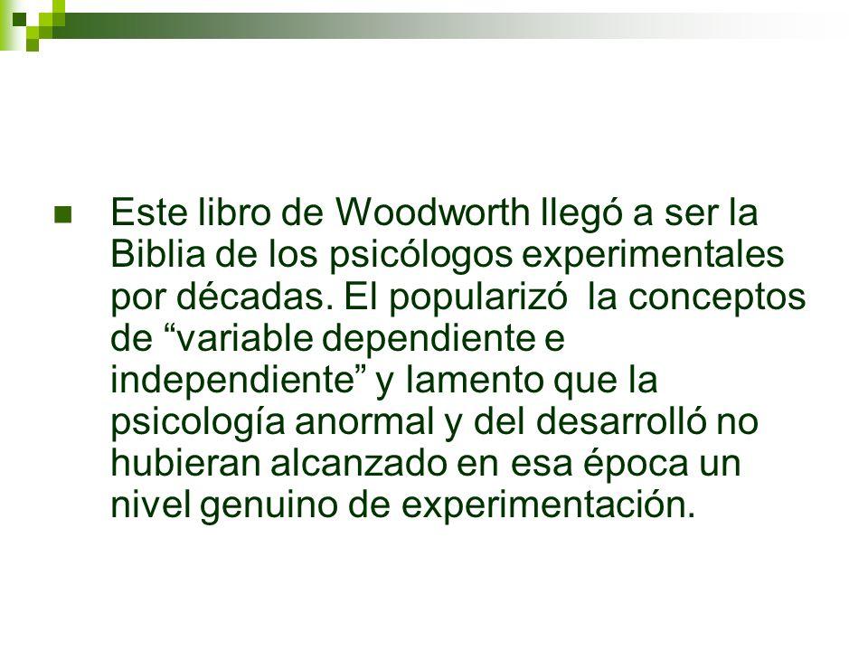 Este libro de Woodworth llegó a ser la Biblia de los psicólogos experimentales por décadas. El popularizó la conceptos de variable dependiente e indep