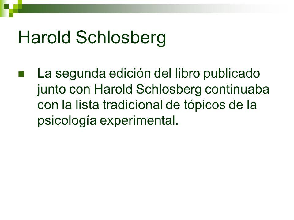 Harold Schlosberg La segunda edición del libro publicado junto con Harold Schlosberg continuaba con la lista tradicional de tópicos de la psicología e