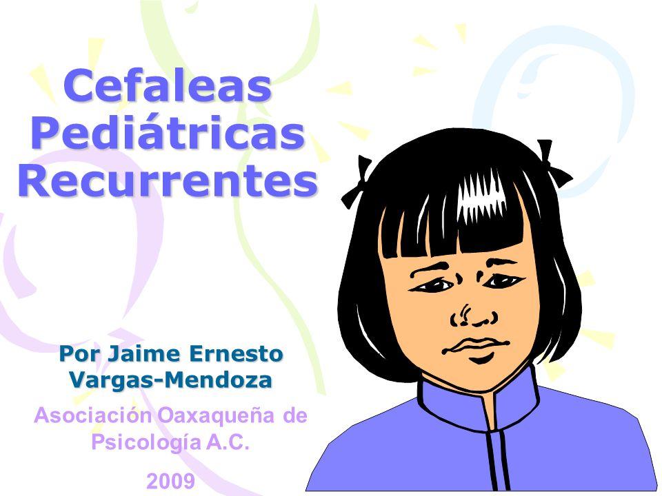 Cefaleas Pediátricas Recurrentes Por Jaime Ernesto Vargas-Mendoza Asociación Oaxaqueña de Psicología A.C. 2009