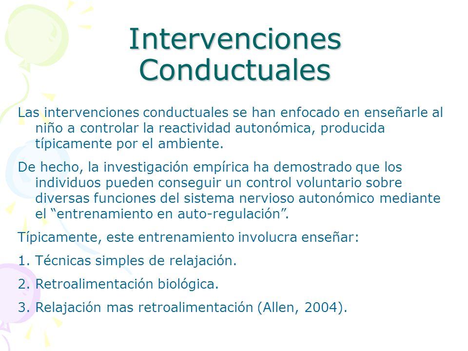 Intervenciones Conductuales Las intervenciones conductuales se han enfocado en enseñarle al niño a controlar la reactividad autonómica, producida típi
