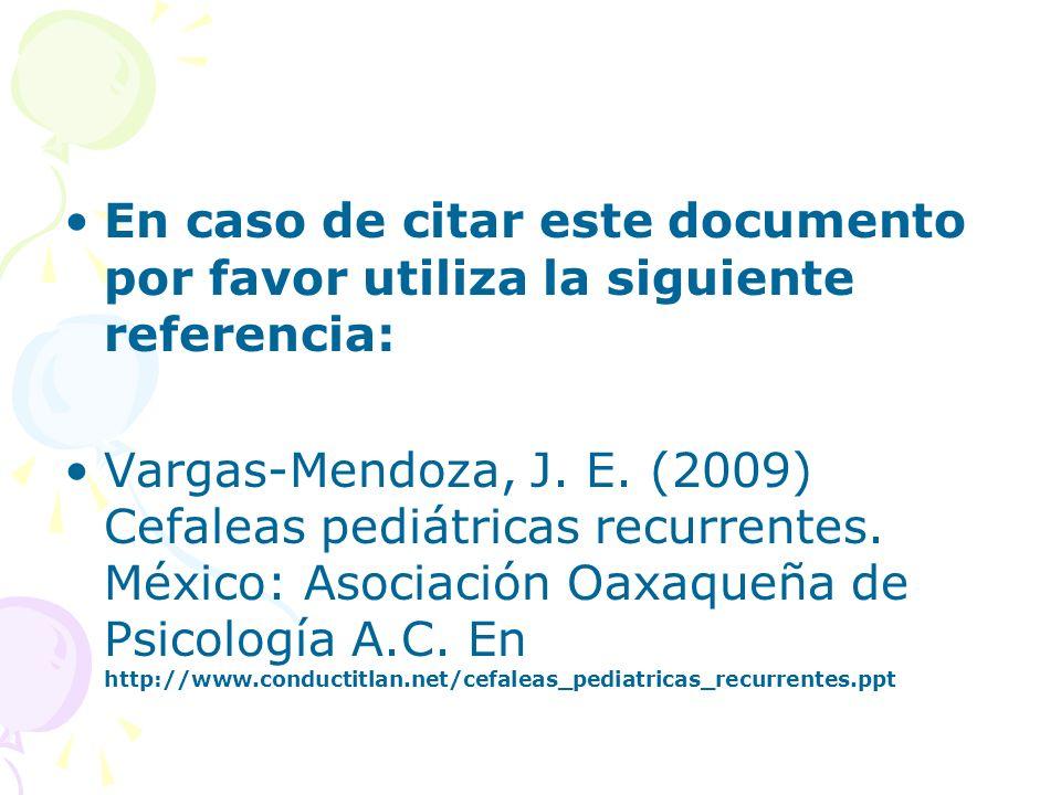 En caso de citar este documento por favor utiliza la siguiente referencia: Vargas-Mendoza, J. E. (2009) Cefaleas pediátricas recurrentes. México: Asoc