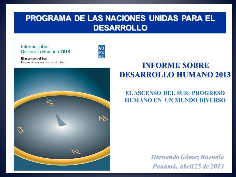 Hernando Gómez Buendía Panamá, abril 25 de 2013 PROGRAMA DE LAS NACIONES UNIDAS PARA EL DESARROLLO EL ASCENSO DEL SUR: PROGRESO HUMANO EN UN MUNDO DIV
