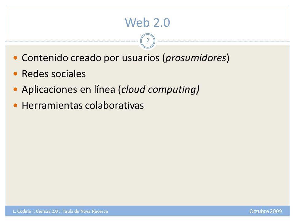 Web 2.0 Contenido creado por usuarios (prosumidores) Redes sociales Aplicaciones en línea (cloud computing) Herramientas colaborativas 2 Octubre 2009