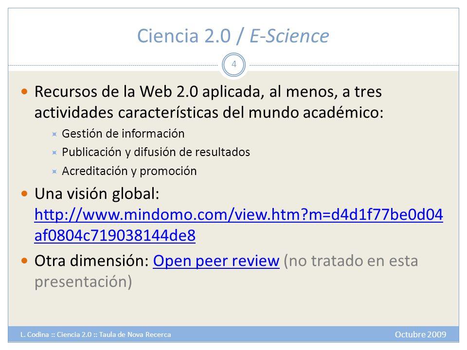 Ciencia 2.0 / E-Science Recursos de la Web 2.0 aplicada, al menos, a tres actividades características del mundo académico: Gestión de información Publ