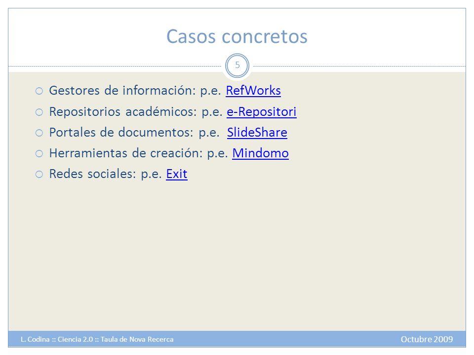 Casos concretos Gestores de información: p.e. RefWorksRefWorks Repositorios académicos: p.e. e-Repositorie-Repositori Portales de documentos: p.e. Sli
