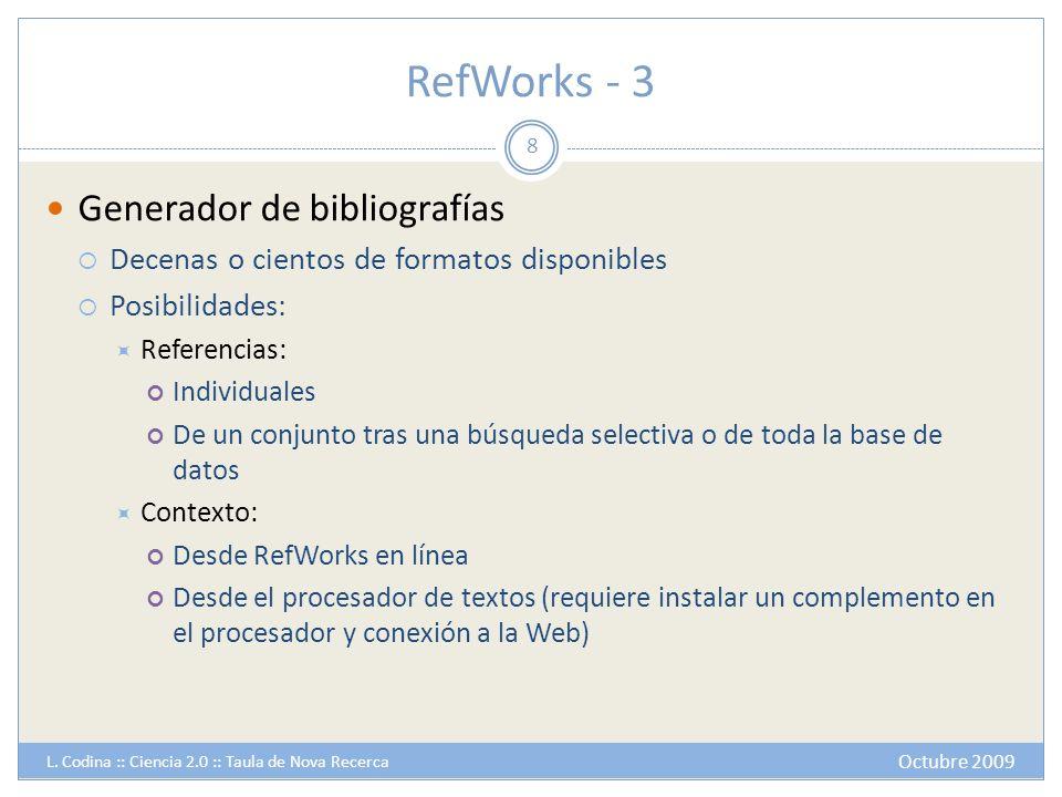 RefWorks - 4 Herramienta de colaboración El usuario puede publicar en línea toda o parte de la base de datos Posibilidades: Exportación Impresión Anotaciones Avisos por correo, etc No obstante, una tarea pendiente: la entrada distribuida de datos 9 Octubre 2009 L.