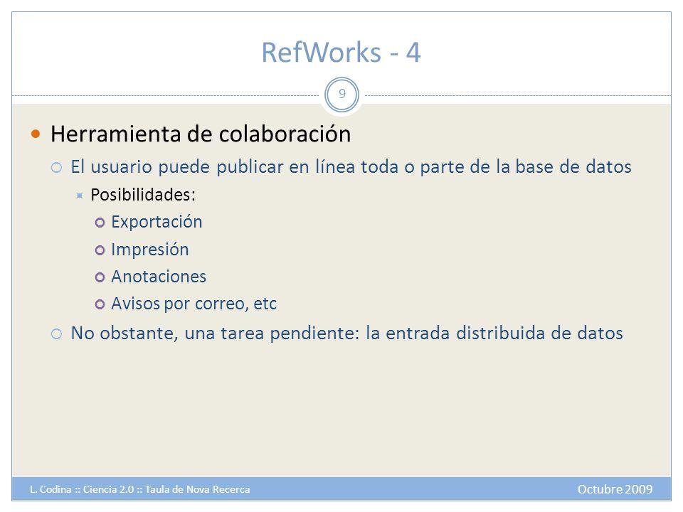 RefWorks - 4 Herramienta de colaboración El usuario puede publicar en línea toda o parte de la base de datos Posibilidades: Exportación Impresión Anot