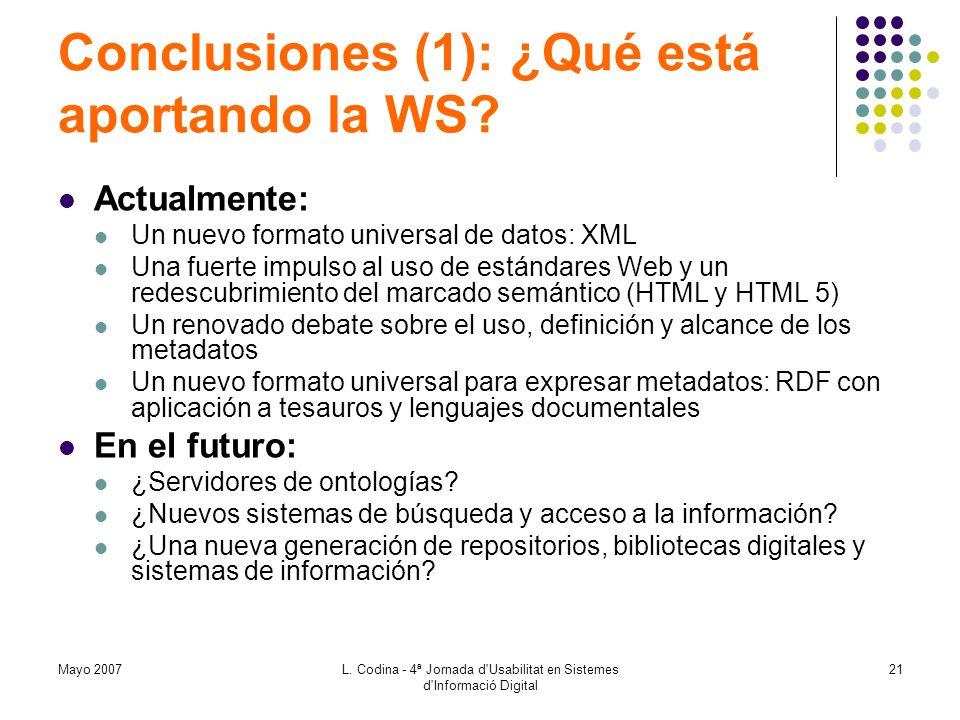 Mayo 2007L. Codina - 4ª Jornada d'Usabilitat en Sistemes d'Informació Digital 21 Conclusiones (1): ¿Qué está aportando la WS? Actualmente: Un nuevo fo