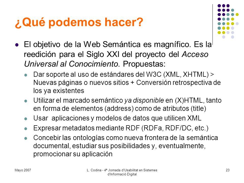 Mayo 2007L. Codina - 4ª Jornada d'Usabilitat en Sistemes d'Informació Digital 23 ¿Qué podemos hacer? El objetivo de la Web Semántica es magnífico. Es