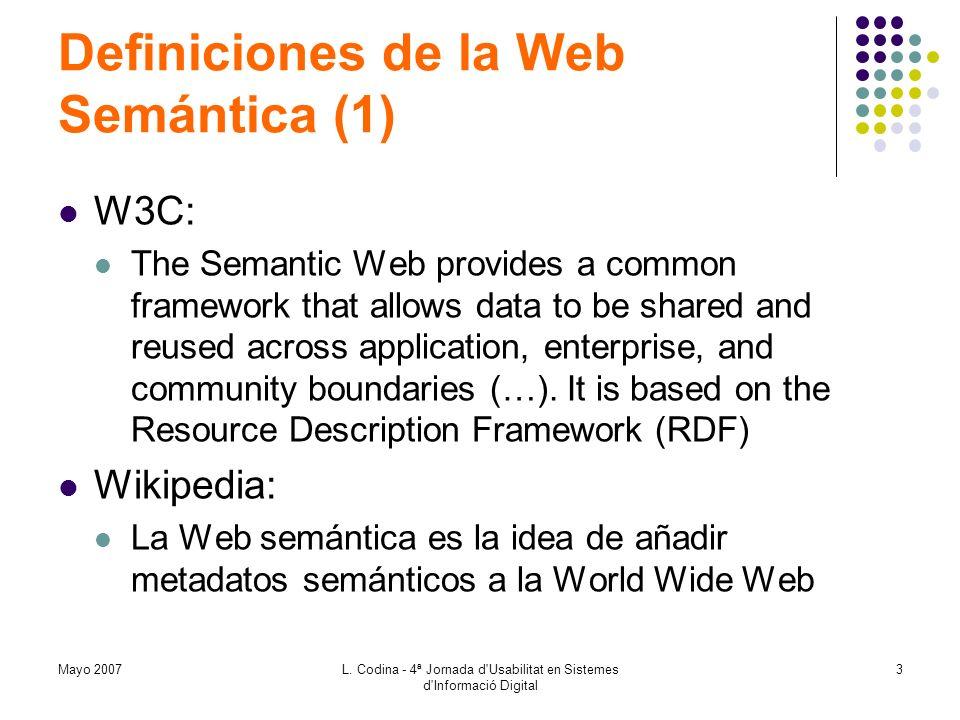 Mayo 2007L. Codina - 4ª Jornada d'Usabilitat en Sistemes d'Informació Digital 3 Definiciones de la Web Semántica (1) W3C: The Semantic Web provides a