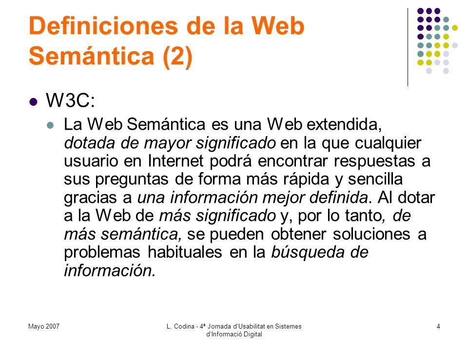 Mayo 2007L. Codina - 4ª Jornada d'Usabilitat en Sistemes d'Informació Digital 4 Definiciones de la Web Semántica (2) W3C: La Web Semántica es una Web