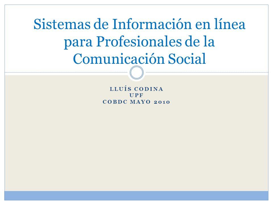 LLUÍS CODINA UPF COBDC MAYO 2010 Sistemas de Información en línea para Profesionales de la Comunicación Social