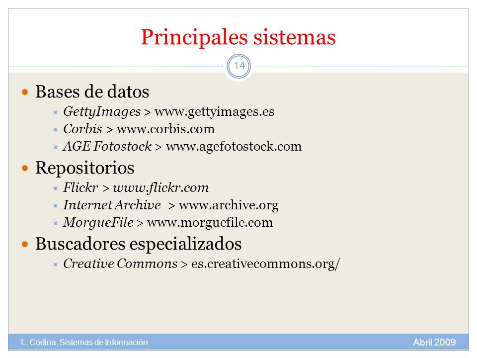 Principales sistemas Bases de datos GettyImages > www.gettyimages.es Corbis > www.corbis.com AGE Fotostock > www.agefotostock.com Repositorios Flickr