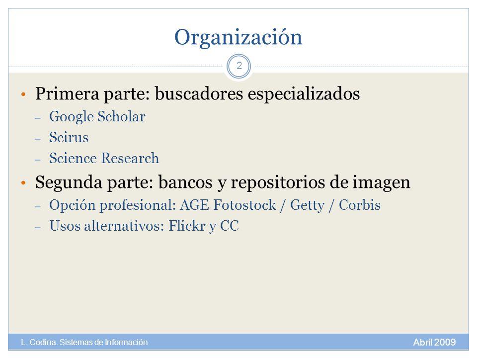 Organización Primera parte: buscadores especializados – Google Scholar – Scirus – Science Research Segunda parte: bancos y repositorios de imagen – Op