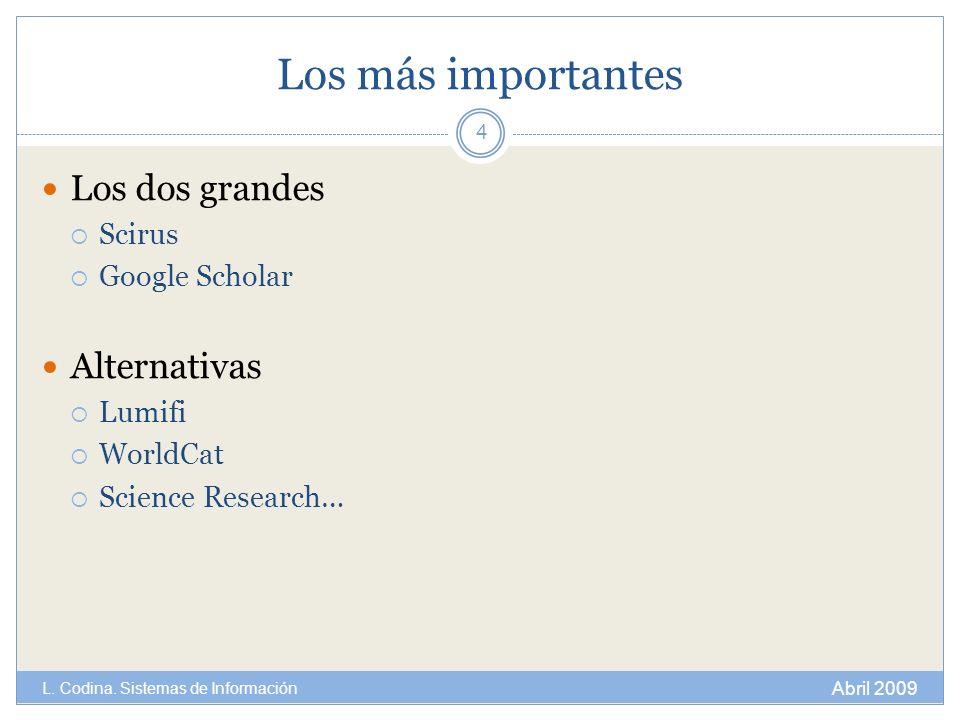 Los más importantes Los dos grandes Scirus Google Scholar Alternativas Lumifi WorldCat Science Research… 4 Abril 2009 L. Codina. Sistemas de Informaci