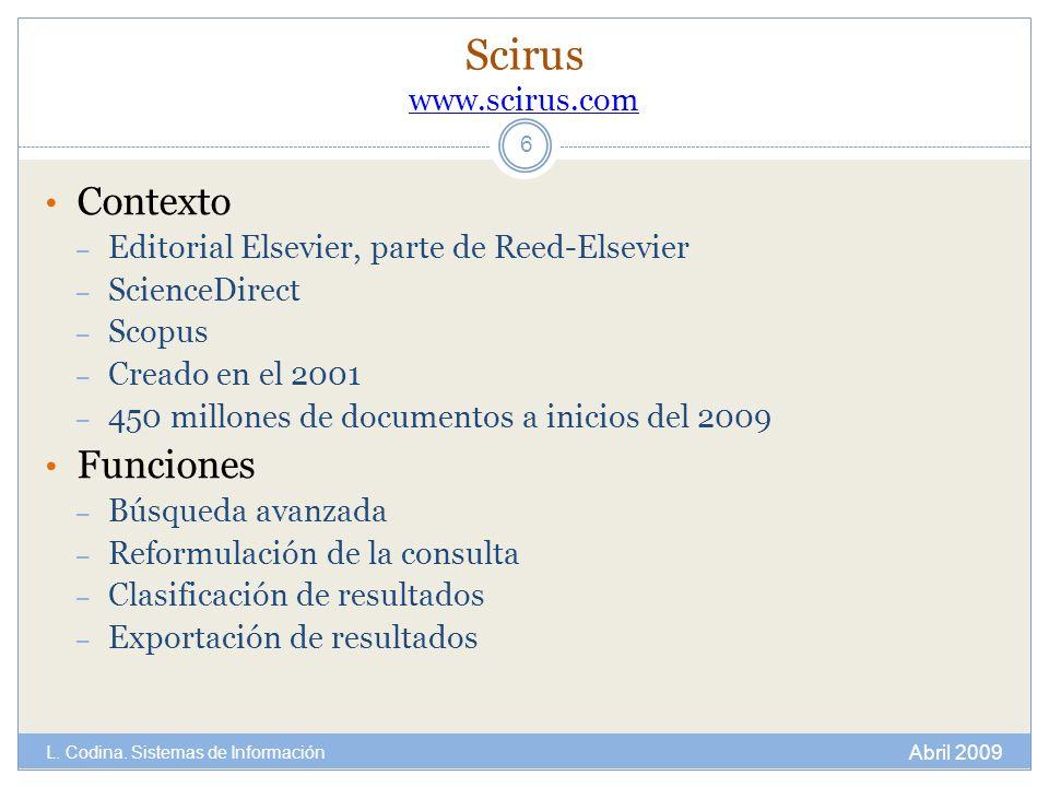 Scirus www.scirus.com www.scirus.com Contexto – Editorial Elsevier, parte de Reed-Elsevier – ScienceDirect – Scopus – Creado en el 2001 – 450 millones