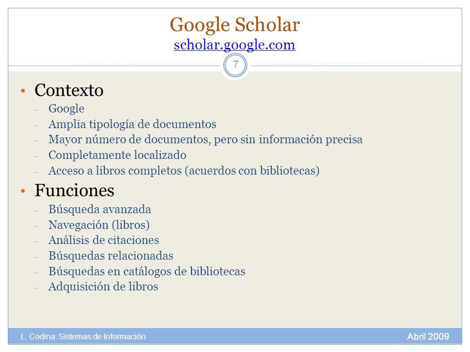 Google Scholar scholar.google.com scholar.google.com Contexto – Google – Amplia tipología de documentos – Mayor número de documentos, pero sin informa
