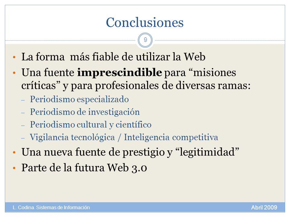 Conclusiones La forma más fiable de utilizar la Web Una fuente imprescindible para misiones críticas y para profesionales de diversas ramas: – Periodi