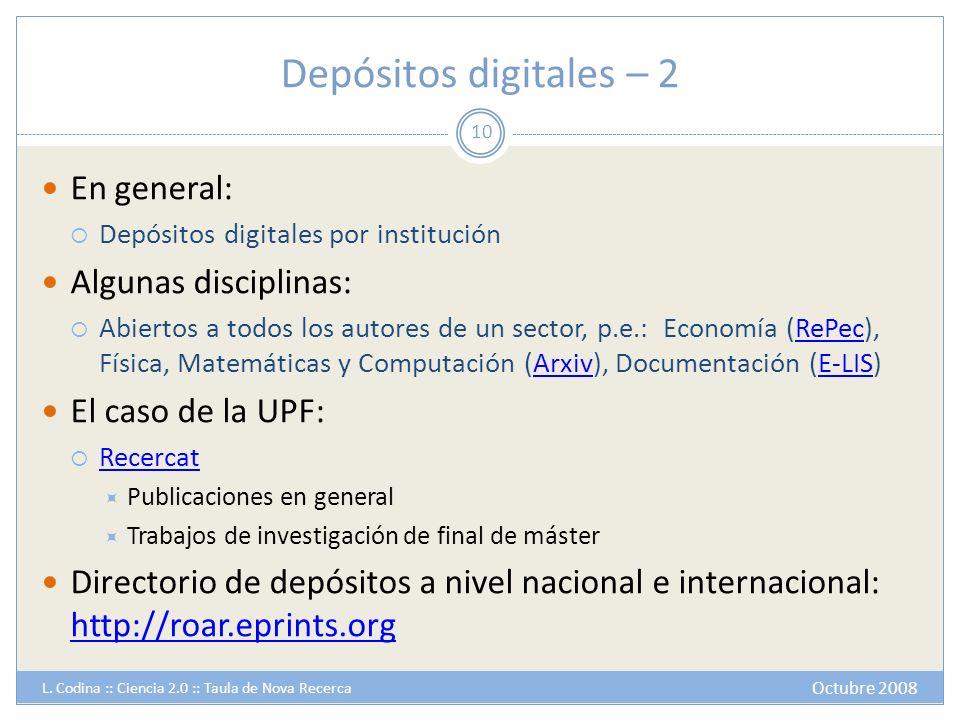 Depósitos digitales – 2 En general: Depósitos digitales por institución Algunas disciplinas: Abiertos a todos los autores de un sector, p.e.: Economía