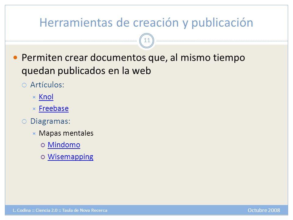 Herramientas de creación y publicación Permiten crear documentos que, al mismo tiempo quedan publicados en la web Artículos: Knol Freebase Diagramas: