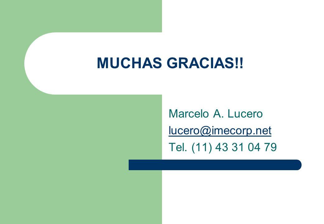 MUCHAS GRACIAS!! Marcelo A. Lucero lucero@imecorp.net Tel. (11) 43 31 04 79