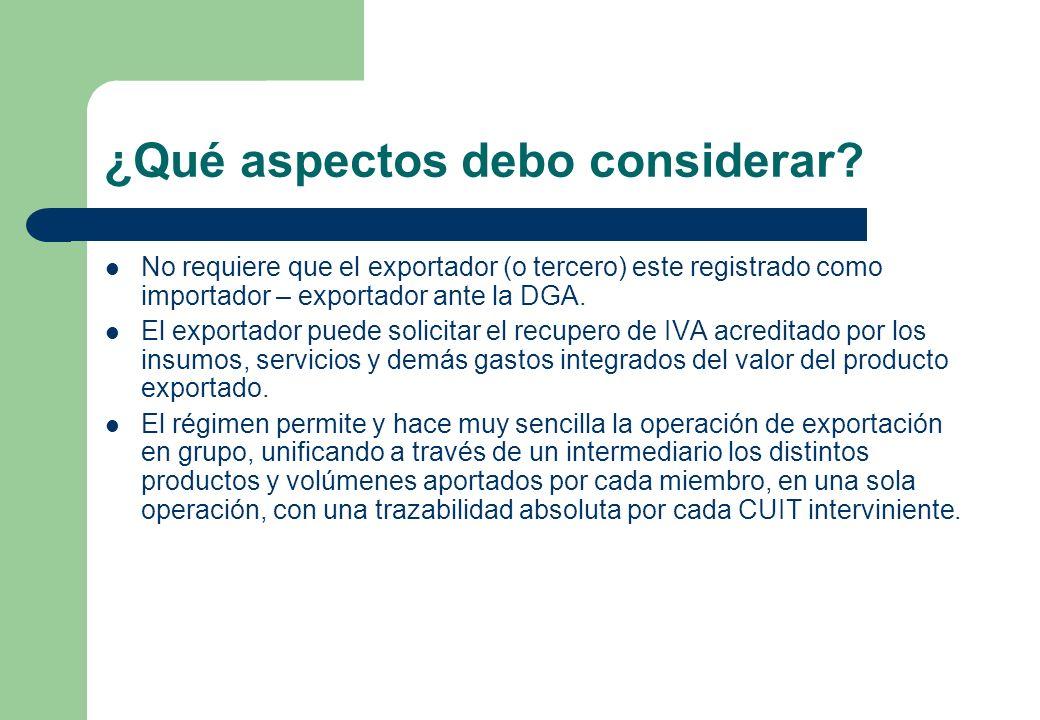 ¿Qué aspectos debo considerar? No requiere que el exportador (o tercero) este registrado como importador – exportador ante la DGA. El exportador puede